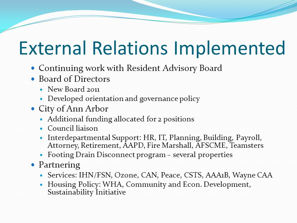 External Relations Implemented Continuing work with Resident Advisory Board Board of Directors New Board 2011 Developed orientation and governance pol