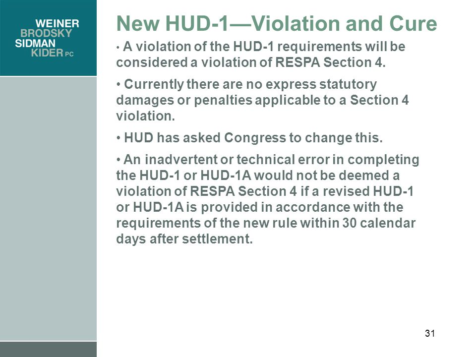 31 New HUD-1—Violation and Cure A violation of the HUD-1 requirements will be considered a violation of RESPA Section 4.