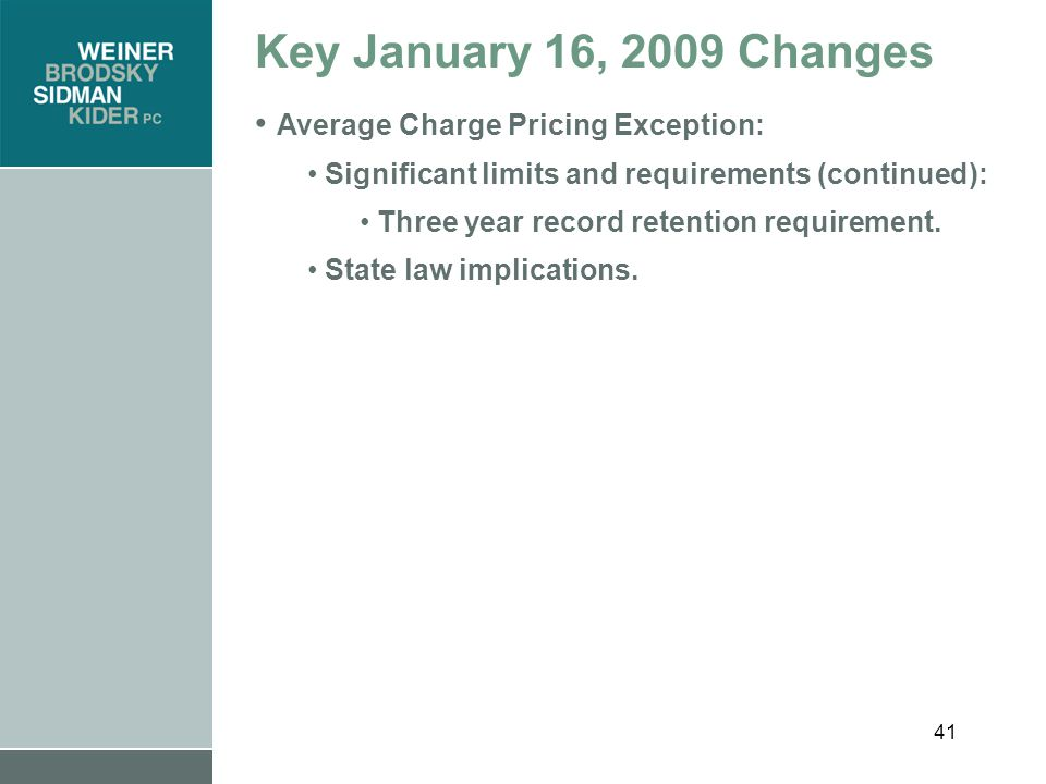 41 Key January 16, 2009 Changes Average Charge Pricing Exception: Significant limits and requirements (continued): Three year record retention requirement.