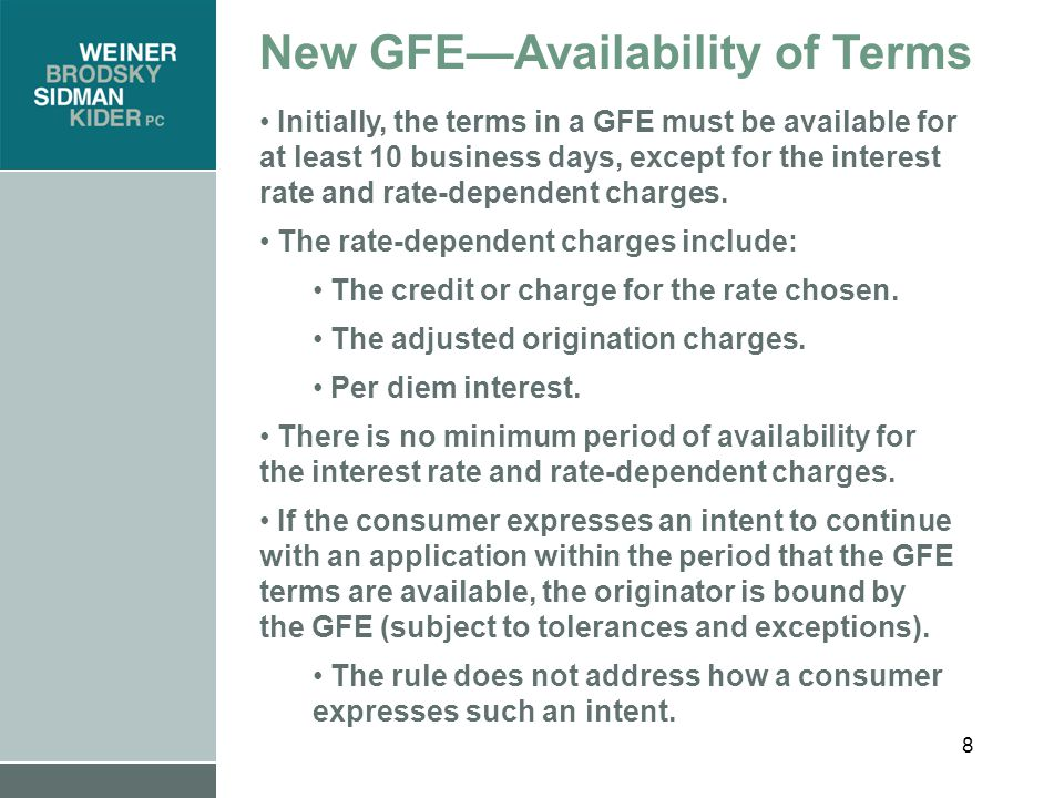 8 New GFE—Availability of Terms Initially, the terms in a GFE must be available for at least 10 business days, except for the interest rate and rate-dependent charges.