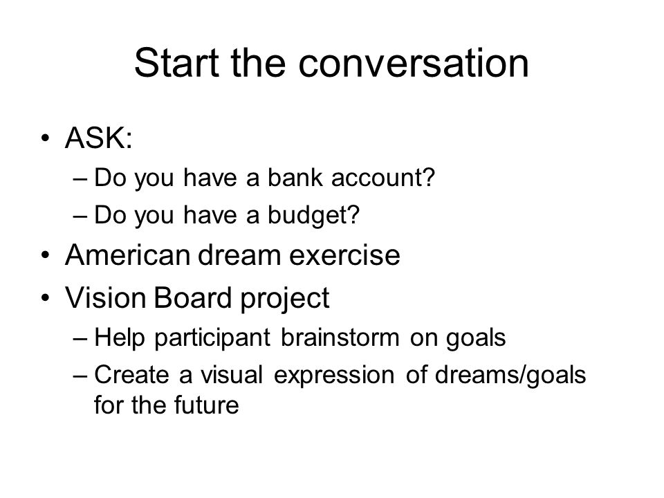 Start the conversation ASK: –Do you have a bank account.
