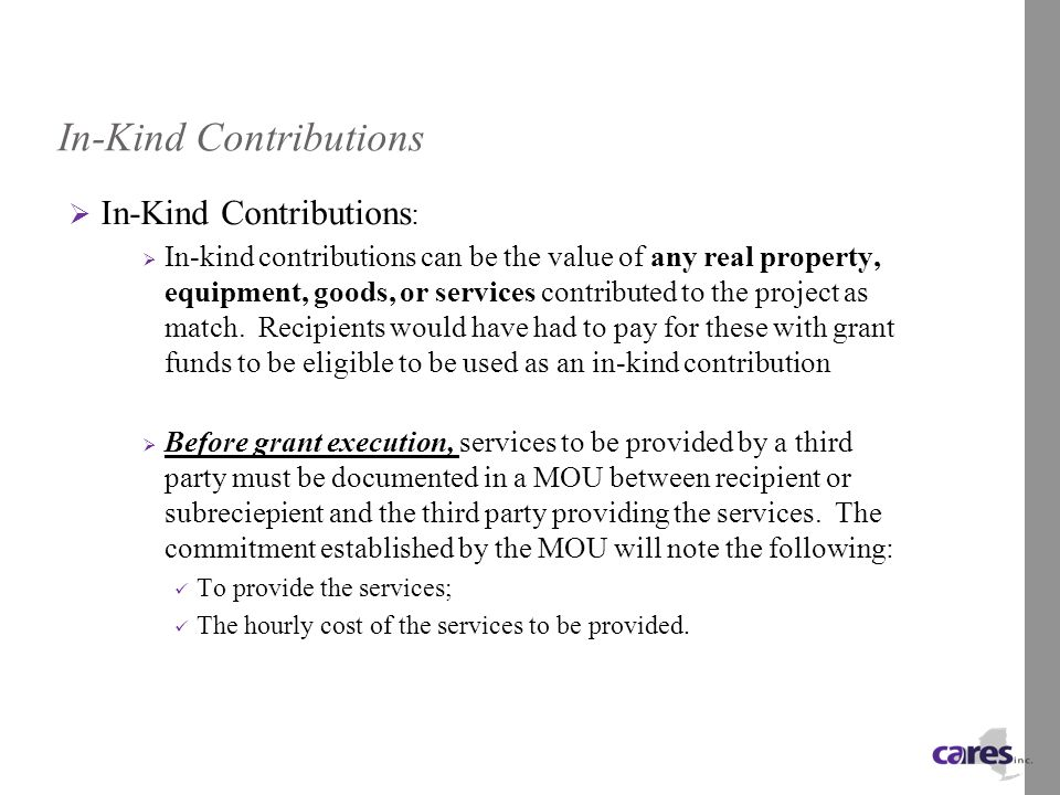 In-Kind Contributions  In-Kind Contributions :  In-kind contributions can be the value of any real property, equipment, goods, or services contributed to the project as match.