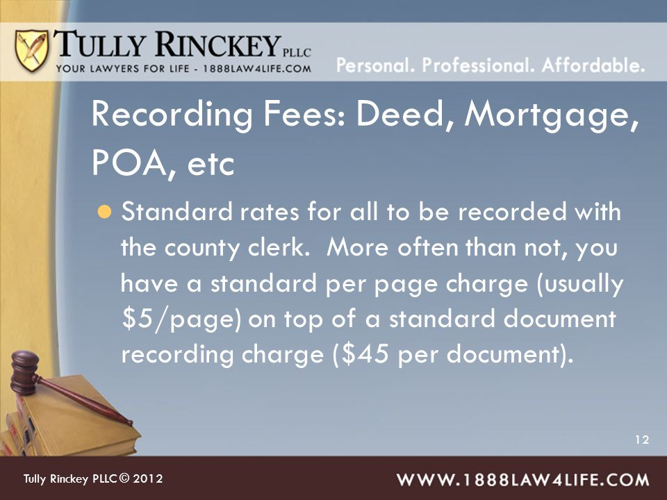 12 Recording Fees: Deed, Mortgage, POA, etc Standard rates for all to be recorded with the county clerk.