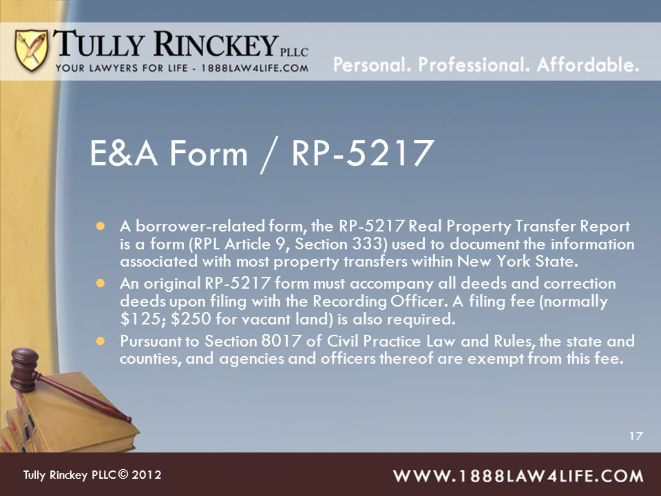 17 E&A Form / RP-5217 A borrower-related form, the RP-5217 Real Property Transfer Report is a form (RPL Article 9, Section 333) used to document the information associated with most property transfers within New York State.