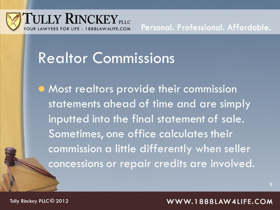 9 Realtor Commissions Most realtors provide their commission statements ahead of time and are simply inputted into the final statement of sale.