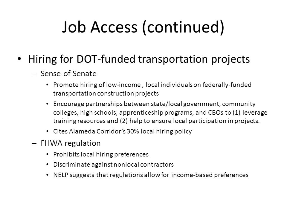 Job Access (continued) Hiring for DOT-funded transportation projects – Sense of Senate Promote hiring of low-income, local individuals on federally-fu