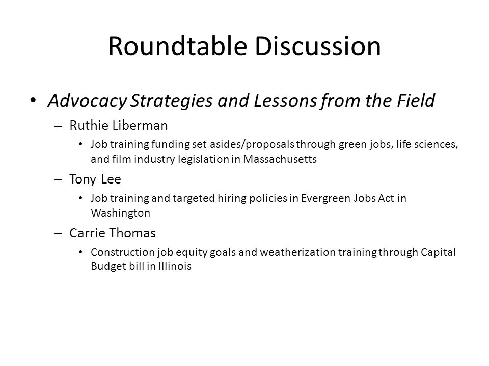 Roundtable Discussion Advocacy Strategies and Lessons from the Field – Ruthie Liberman Job training funding set asides/proposals through green jobs, l