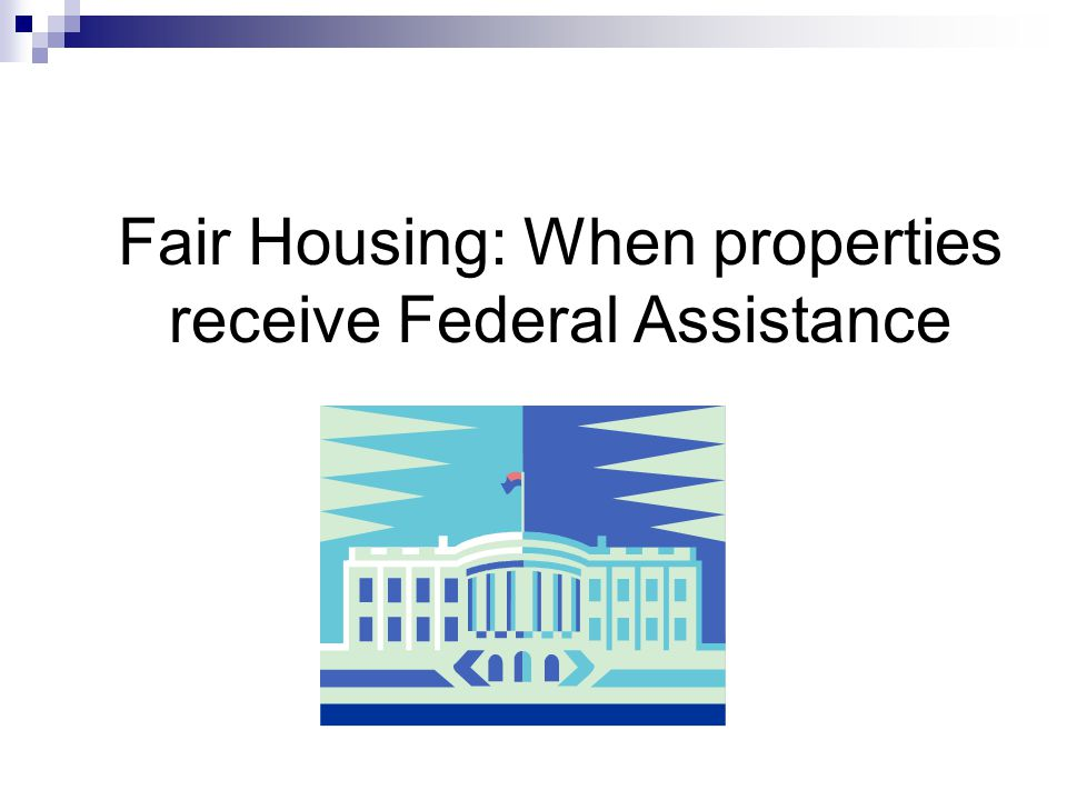 Fair Housing: When properties receive Federal Assistance