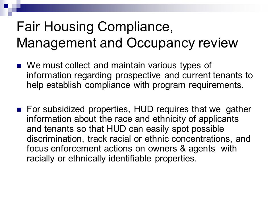 Fair Housing Compliance, Management and Occupancy review We must collect and maintain various types of information regarding prospective and current t