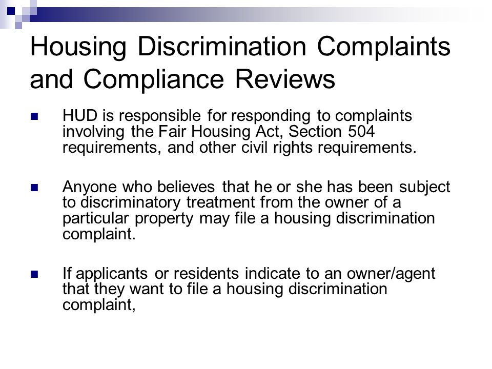 Housing Discrimination Complaints and Compliance Reviews HUD is responsible for responding to complaints involving the Fair Housing Act, Section 504 r
