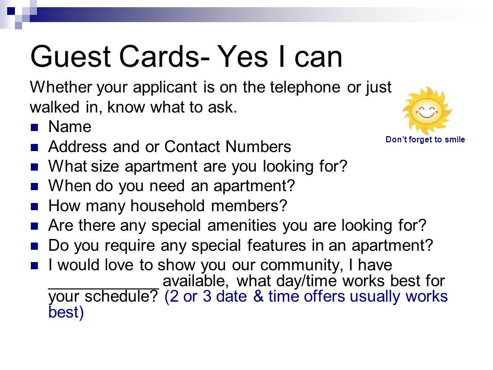 Guest Cards- Yes I can Whether your applicant is on the telephone or just walked in, know what to ask. Name Address and or Contact Numbers What size a