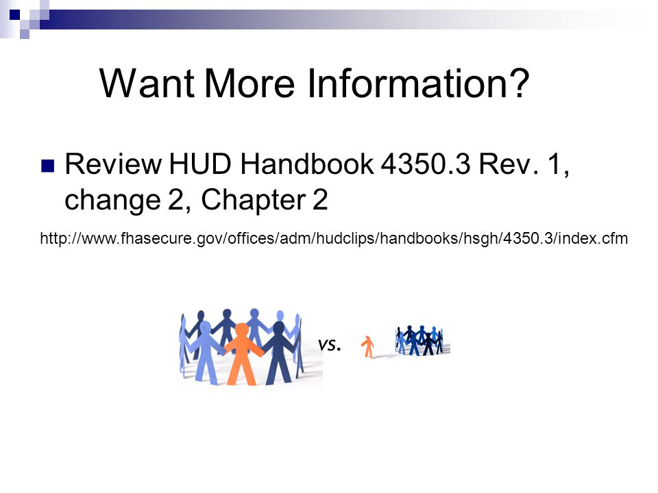Want More Information? Review HUD Handbook 4350.3 Rev. 1, change 2, Chapter 2 http://www.fhasecure.gov/offices/adm/hudclips/handbooks/hsgh/4350.3/inde