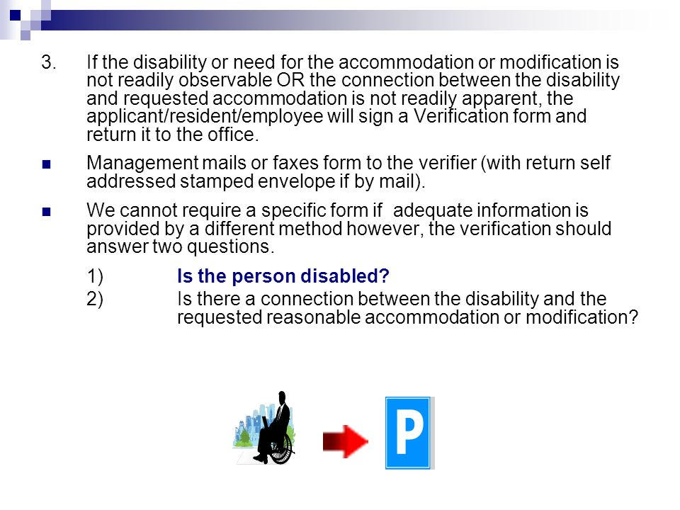3.If the disability or need for the accommodation or modification is not readily observable OR the connection between the disability and requested acc
