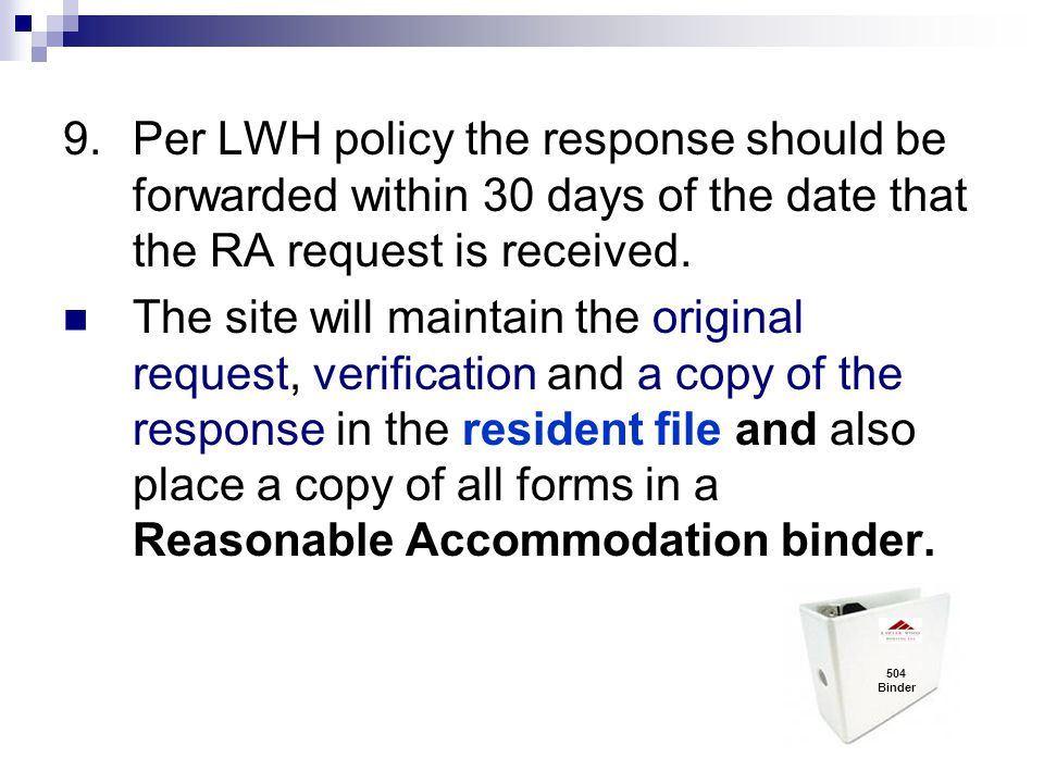 9.Per LWH policy the response should be forwarded within 30 days of the date that the RA request is received. The site will maintain the original requ