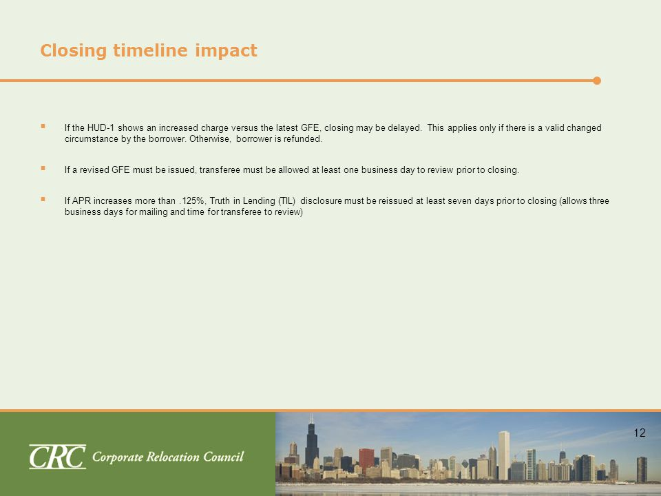 12 Closing timeline impact  If the HUD-1 shows an increased charge versus the latest GFE, closing may be delayed.