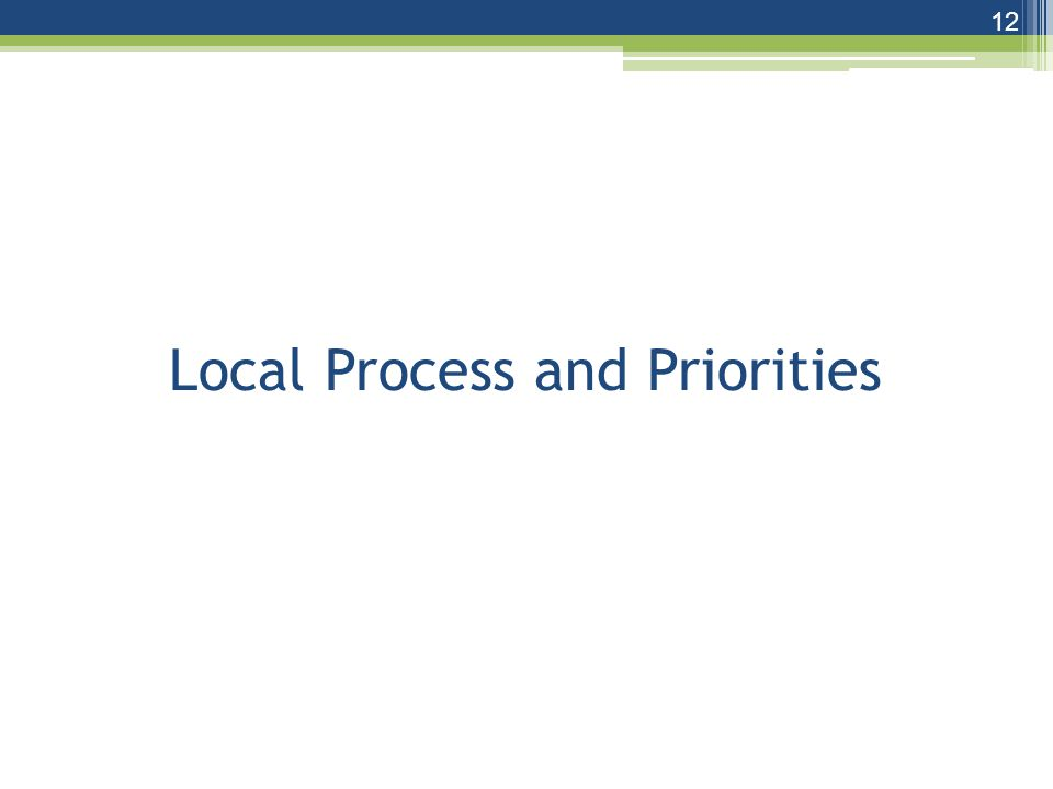 Local Process and Priorities 12