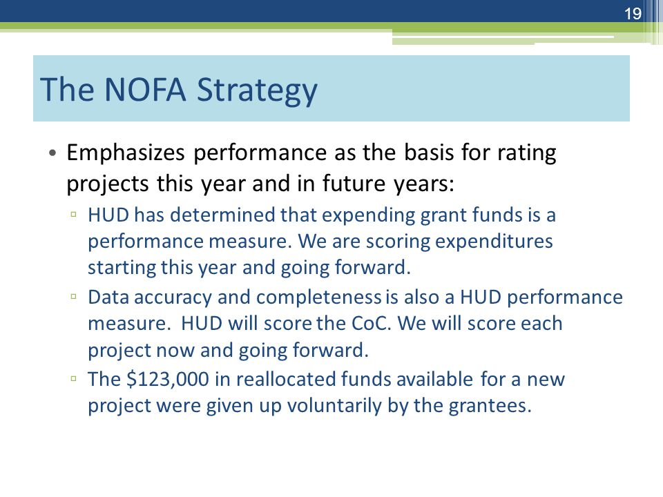 The NOFA Strategy Emphasizes performance as the basis for rating projects this year and in future years: ▫ HUD has determined that expending grant funds is a performance measure.