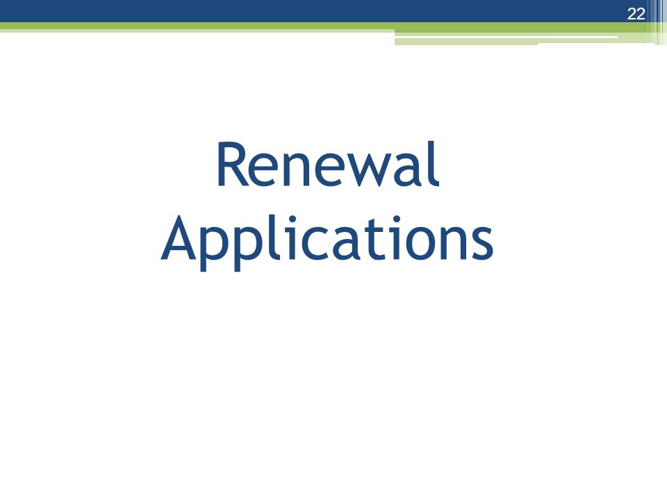 Renewal Applications 22