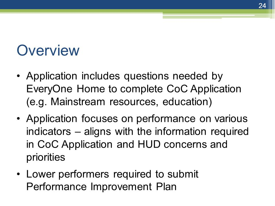 Overview Application includes questions needed by EveryOne Home to complete CoC Application (e.g.