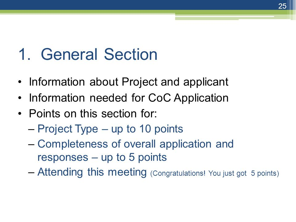 1. General Section Information about Project and applicant Information needed for CoC Application Points on this section for: –Project Type – up to 10