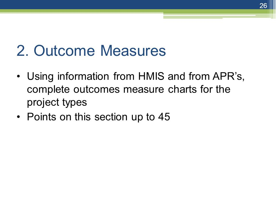2. Outcome Measures Using information from HMIS and from APR's, complete outcomes measure charts for the project types Points on this section up to 45