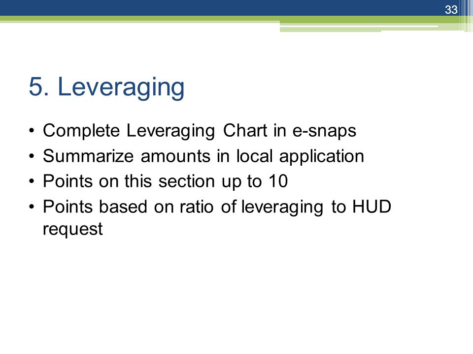 5. Leveraging Complete Leveraging Chart in e-snaps Summarize amounts in local application Points on this section up to 10 Points based on ratio of lev