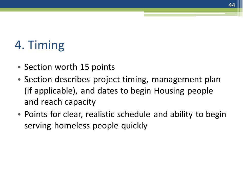 4. Timing Section worth 15 points Section describes project timing, management plan (if applicable), and dates to begin Housing people and reach capac