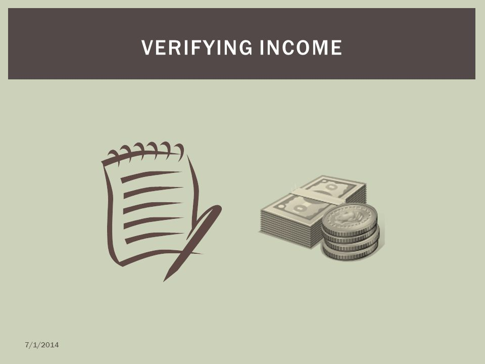 VERIFYING INCOME 7/1/2014