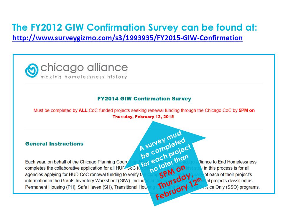 The FY2012 GIW Confirmation Survey can be found at: http://www.surveygizmo.com/s3/1993935/FY2015-GIW-Confirmation http://www.surveygizmo.com/s3/1993935/FY2015-GIW-Confirmation A survey must be completed for each project no later than 5PM on Thursday, February 12 th Thursday, February 12, 2015