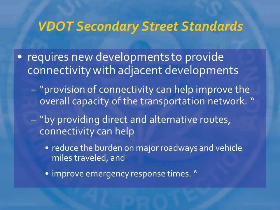 """VDOT Secondary Street Standards requires new developments to provide connectivity with adjacent developments –""""provision of connectivity can help impr"""