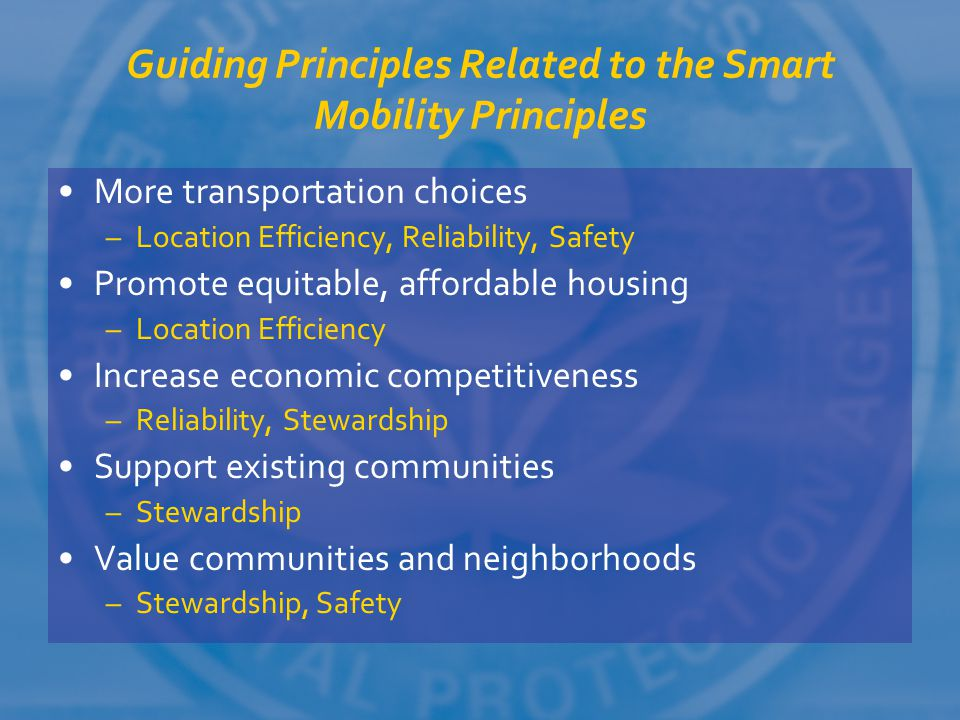 Guiding Principles Related to the Smart Mobility Principles More transportation choices –Location Efficiency, Reliability, Safety Promote equitable, a