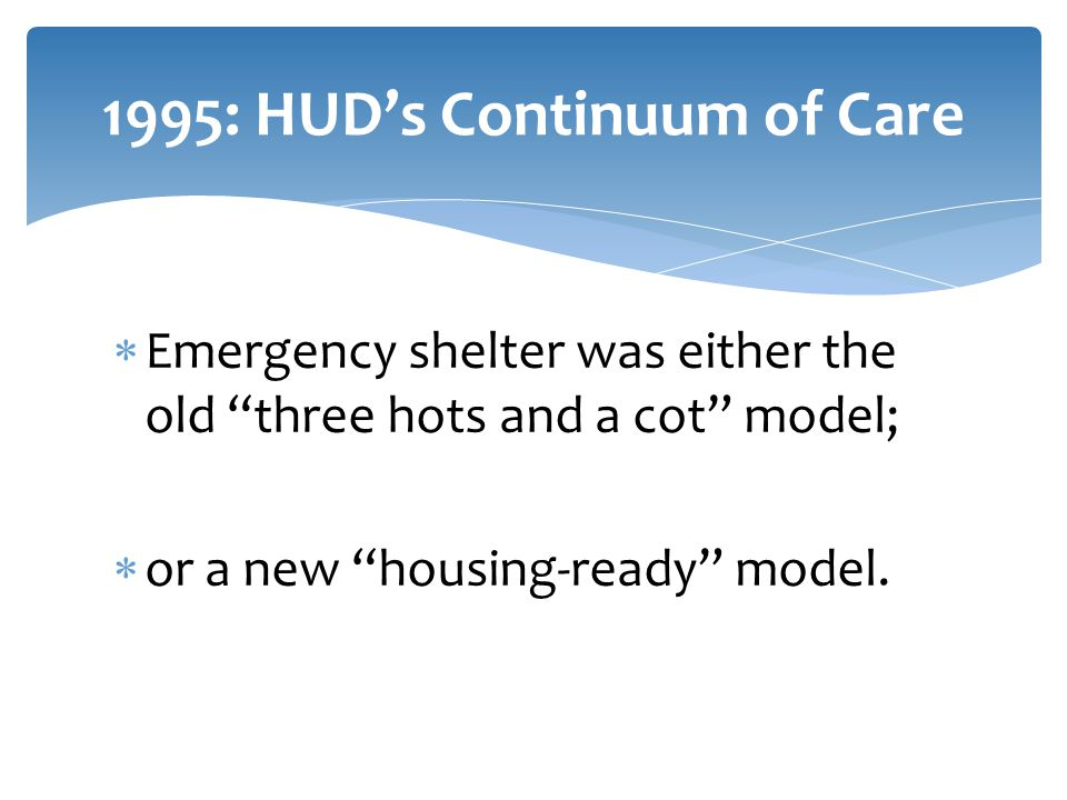  Emergency shelter was either the old three hots and a cot model;  or a new housing-ready model.