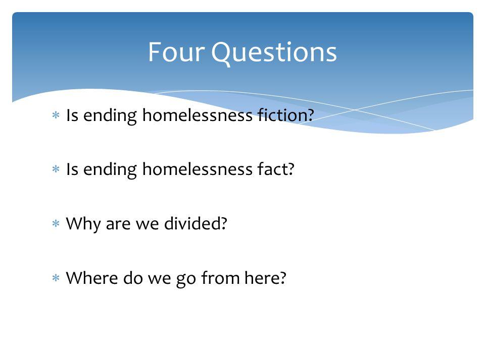  Is ending homelessness fiction.  Is ending homelessness fact.