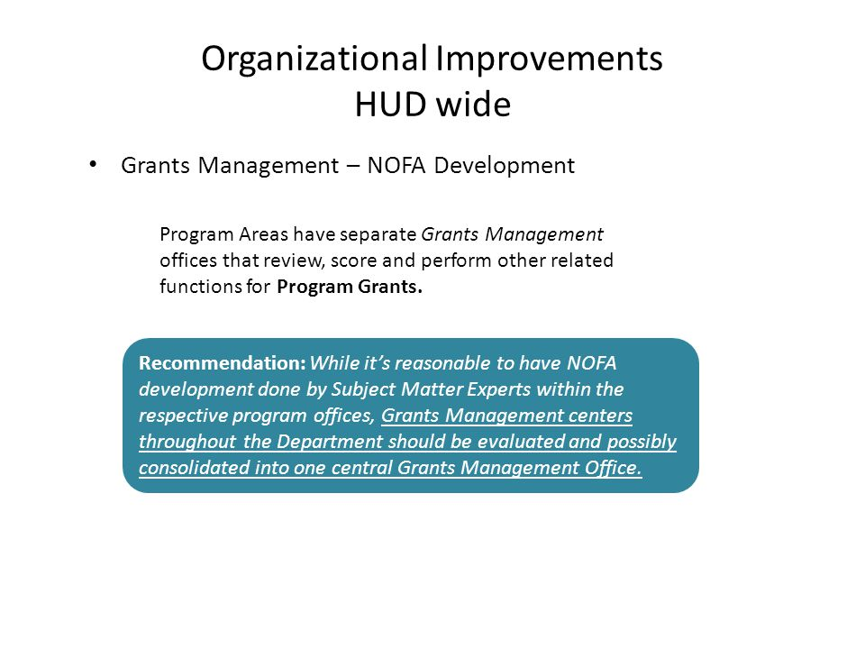 Grants Management – NOFA Development Organizational Improvements HUD wide Program Areas have separate Grants Management offices that review, score and perform other related functions for Program Grants.