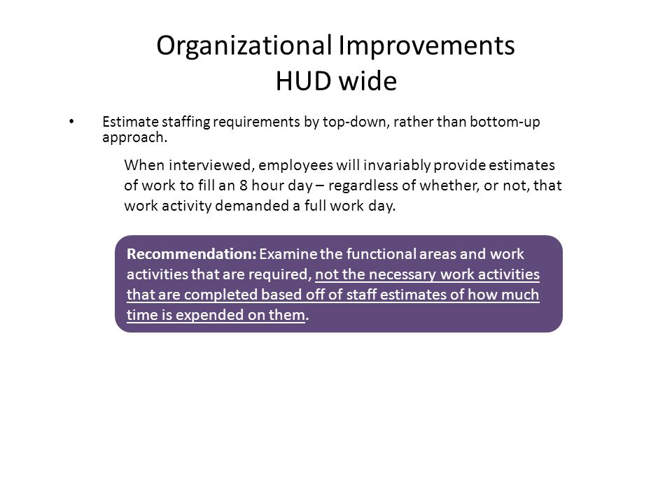 Estimate staffing requirements by top-down, rather than bottom-up approach.