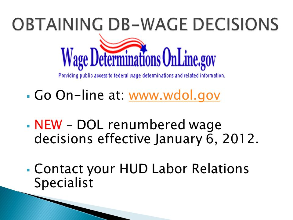  Go On-line at: www.wdol.govwww.wdol.gov  NEW – DOL renumbered wage decisions effective January 6, 2012.