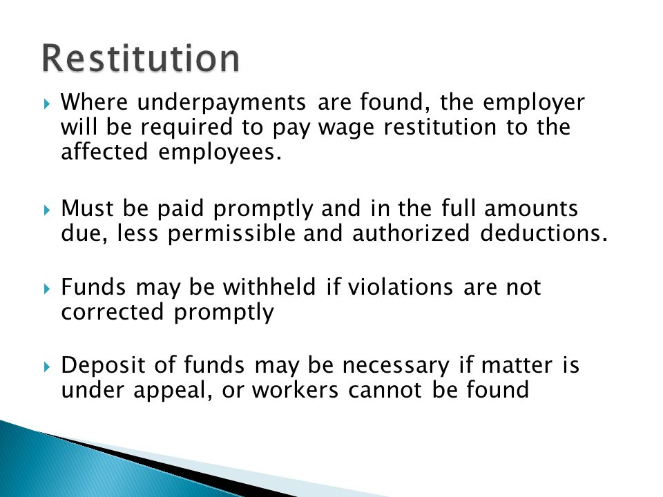  Where underpayments are found, the employer will be required to pay wage restitution to the affected employees.