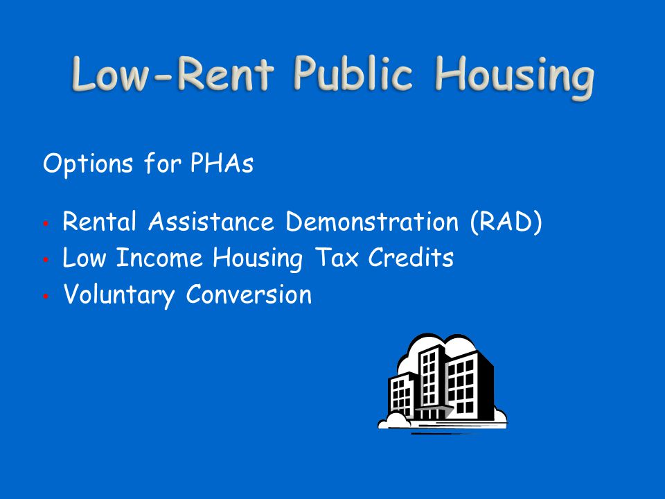 Options for PHAs Rental Assistance Demonstration (RAD) Low Income Housing Tax Credits Voluntary Conversion