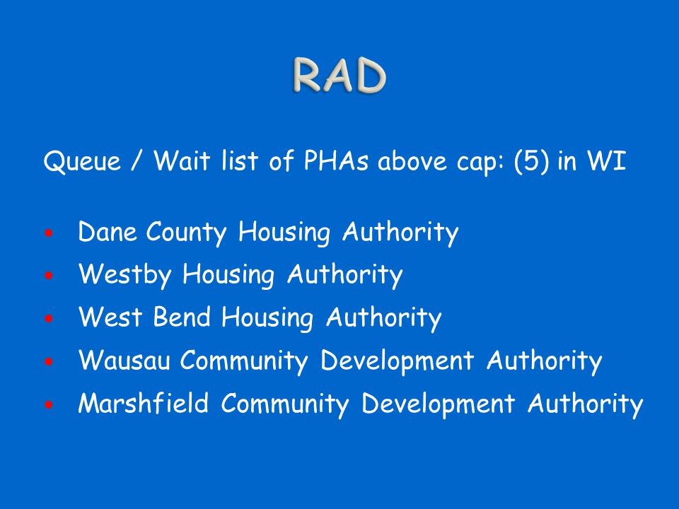 Queue / Wait list of PHAs above cap: (5) in WI Dane County Housing Authority Westby Housing Authority West Bend Housing Authority Wausau Community Dev