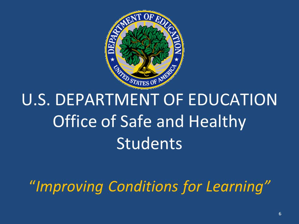 """U.S. DEPARTMENT OF EDUCATION Office of Safe and Healthy Students """"Improving Conditions for Learning"""" 6"""