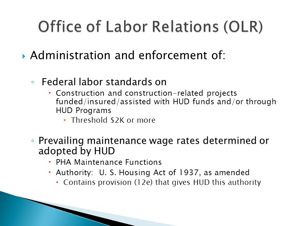 Monitor grantees to assess grantee performance of labor standards responsibilities (may apply to city/county agencies) ◦ Ensure corrective action for non compliance  Collect and submit to HUD ◦ All enforcement reports required in 29 CFR 29, Part 5, Section 5.7  Submit directly to DOL – additional classification requirements