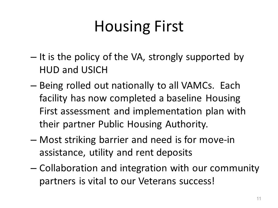 Housing First – It is the policy of the VA, strongly supported by HUD and USICH – Being rolled out nationally to all VAMCs.
