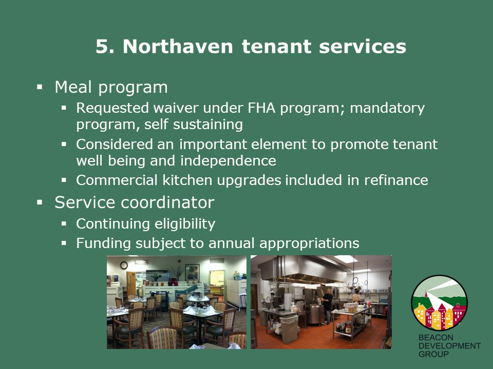 5. Northaven tenant services  Meal program  Requested waiver under FHA program; mandatory program, self sustaining  Considered an important element