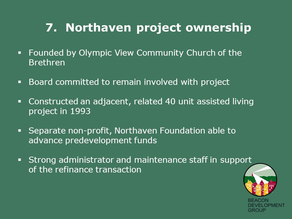 7. Northaven project ownership  Founded by Olympic View Community Church of the Brethren  Board committed to remain involved with project  Construc