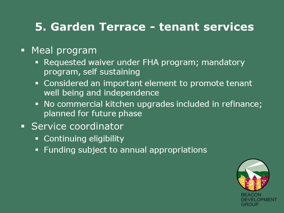 5. Garden Terrace - tenant services  Meal program  Requested waiver under FHA program; mandatory program, self sustaining  Considered an important