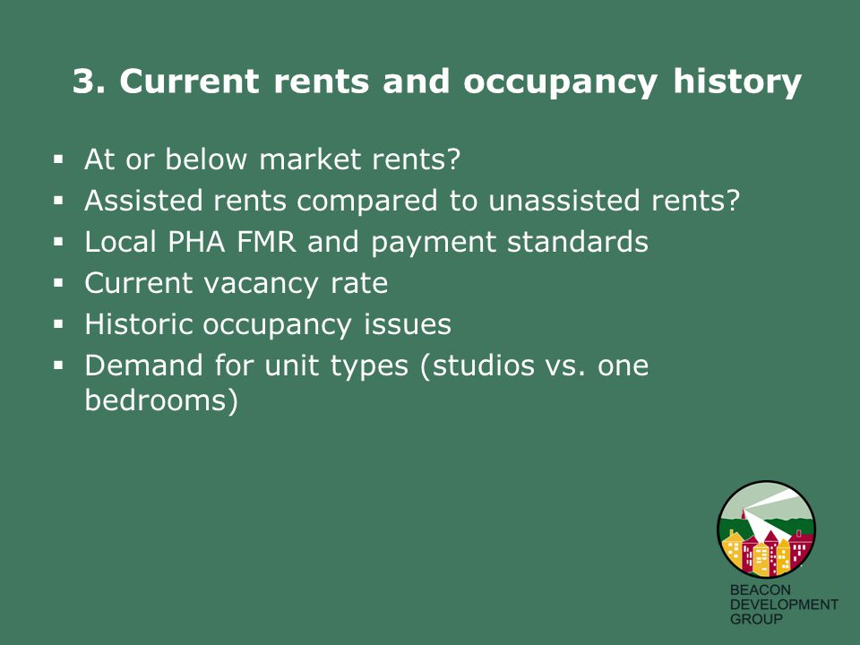 3. Current rents and occupancy history  At or below market rents.