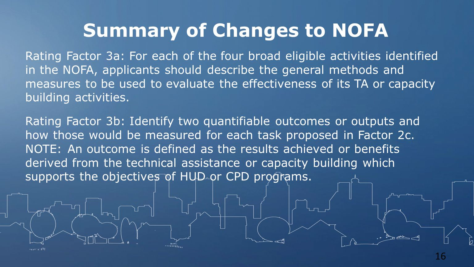 Summary of Changes to NOFA Rating Factor 3a: For each of the four broad eligible activities identified in the NOFA, applicants should describe the general methods and measures to be used to evaluate the effectiveness of its TA or capacity building activities.
