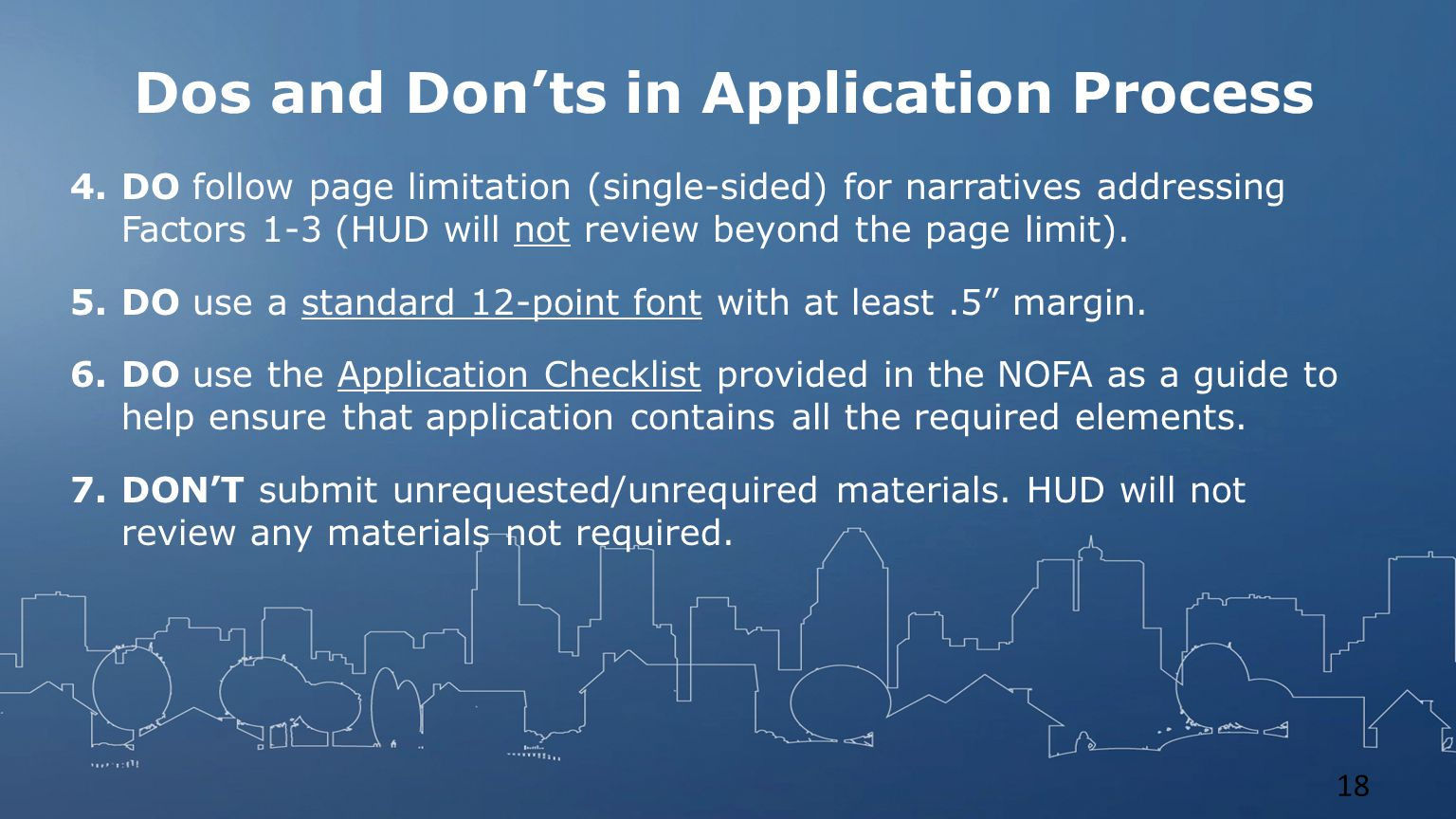 Dos and Don'ts in Application Process 4.DO follow page limitation (single-sided) for narratives addressing Factors 1-3 (HUD will not review beyond the page limit).