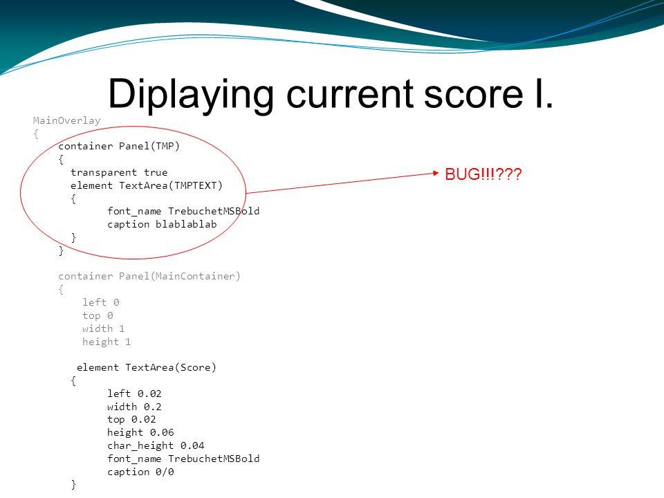 Diplaying current score I. MainOverlay { container Panel(TMP) { transparent true element TextArea(TMPTEXT) { font_name TrebuchetMSBold caption blablab