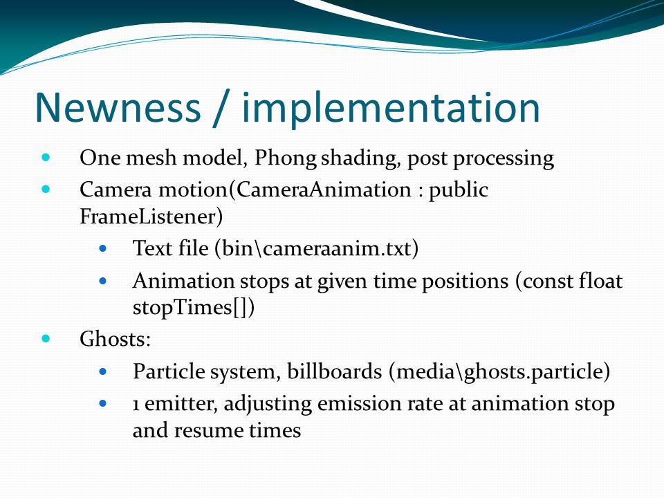 Newness / implementation One mesh model, Phong shading, post processing Camera motion(CameraAnimation : public FrameListener) Text file (bin\cameraani